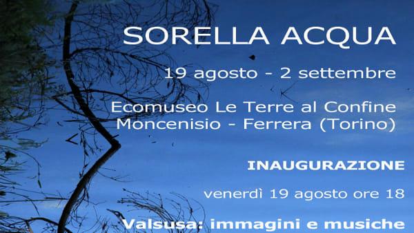 """""""Sorella acqua"""", mostra fotografica a Moncenisio"""